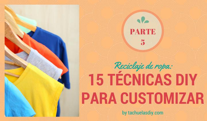 15 técnicas diy para customizar o personalizar ropa con tutoriales gratis.