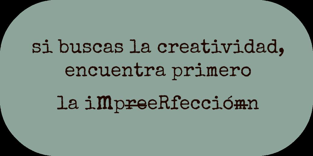 si-buscas-la-creatividad-encuentra-la-imperfeccion