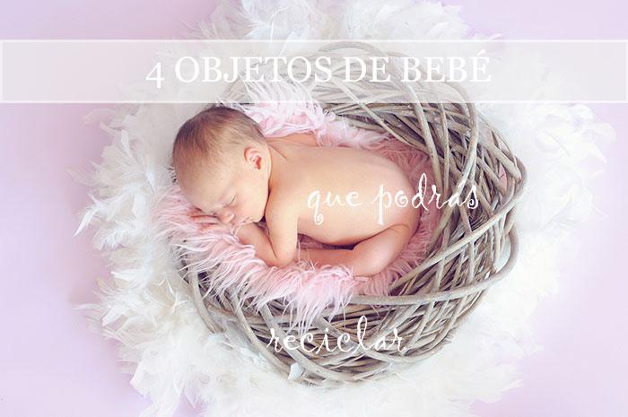 4 objetos de bebé que podrás reciclar