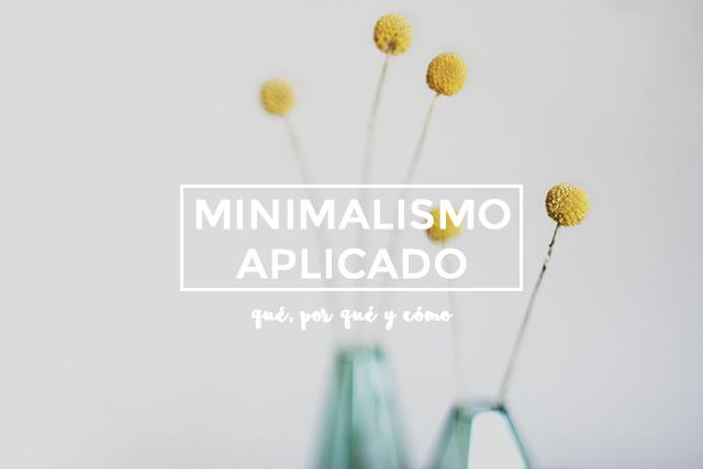 Minimalismo aplicado: qué, por qué y cómo