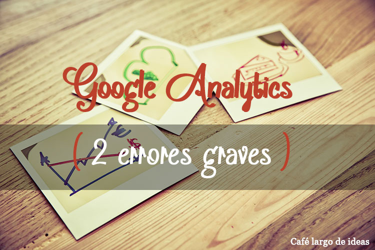 Google Analytics: 2 errores graves