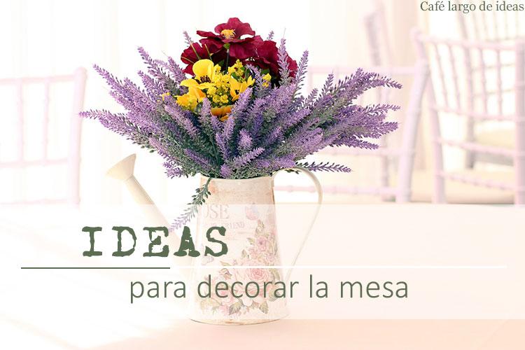 Sencillas ideas para decorar la mesa