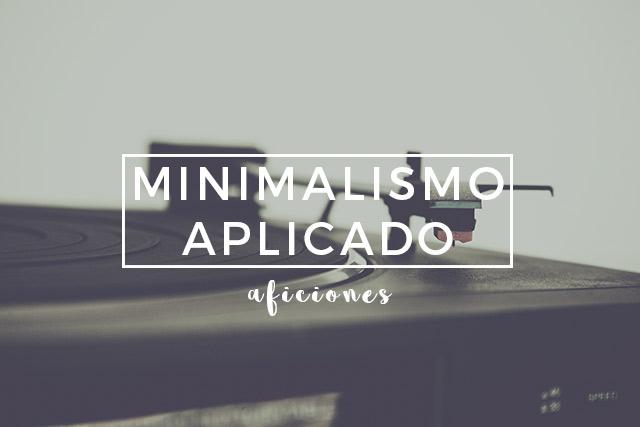 Minimalismo aplicado: aficiones