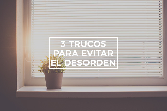 3 trucos infalibles para evitar el desorden