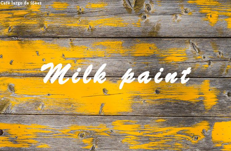 Milk paint o pintura de leche