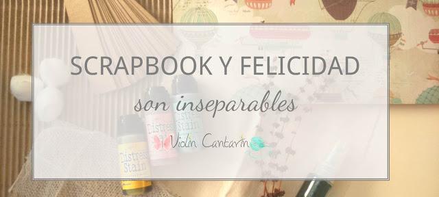 scrapbook, ser feliz, bienestar, creatividad, diversión, recuerdos positivos, scrap, scrapear, violín cantarín
