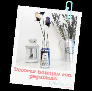 http://www.littlekimono.com/2017/12/decorar-botellas-con-pegatinas.html